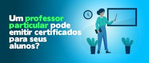 Um professor particular pode emitir certificados para seus alunos?